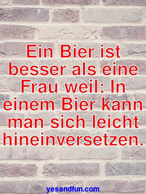 Ein Bier ist besser als eine Frau weil: In einem Bier kann man sich leicht hineinversetzen.