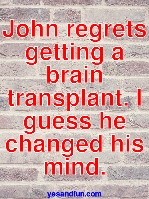 John regrets getting a brain transplant. I guess he changed his mind.