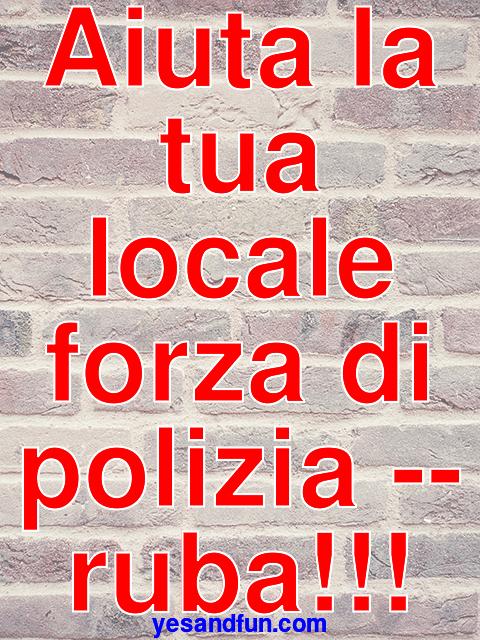 Aiuta la tua locale forza di polizia -- ruba!!!