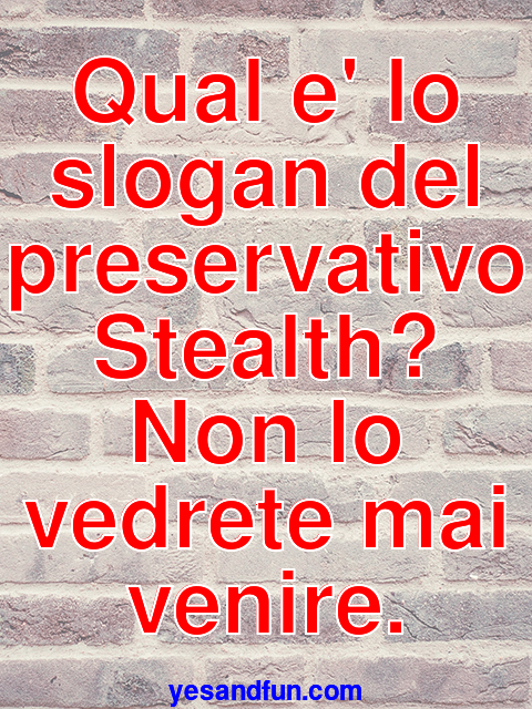 Qual e lo slogan del preservativo Stealth? Non lo vedrete mai venire.